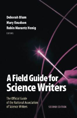 A Field Guide for Science Writers By Blum, Deborah (EDT)/ Knudson, Mary (EDT)/ Henig, Robin Marantz (EDT)